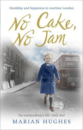No Cake, No Jam: Hardship and happiness in wartime London: Written by Marian Hughes, 2014 Edition, Publisher: Ebury Press [Paperback]