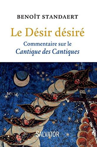Le Désir désiré : Commentaire sur le Cantique des cantiques par Benoît Standaert