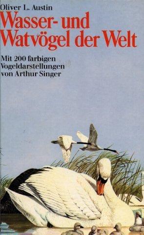 Wasser- und Watvögel der Welt. Mit 248 farbigen Darstellungen von Arthur Singer -