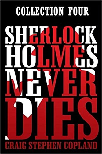 Sherlock Holmes Never Dies - Collection Four (Second Edition): Four New Sherlock Holmes Mysteries (English Edition)