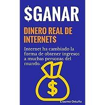 Ganar dinero real por Internet: existen muchos métodos y lugares para que cualquier persona pueda obtener ingresos de Internet. averigua cuales son (Spanish Edition)