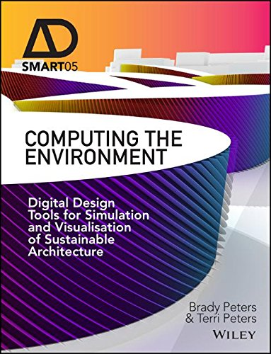 Computing the Environment: Digital Design Tools for Simulation and Visualisation of Sustainable Architecture (AD Smart)