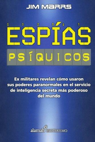 Espias Psiquicos: Ex Militares Revelan Como Usaron Sus Poderes Paranormales en el Servicio de Inteligencia Secreta Mas Poderoso del Mund = PSI SPIES