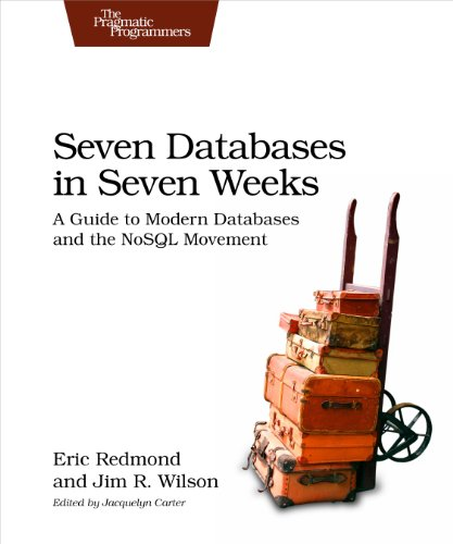 Seven Databases in Seven Weeks: A Guide to Modern Databases and the NoSQL Movement por Eric Redmond