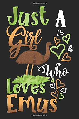 Just A Girl Who Loves Emus Great Gift Journal: Blank line notebook for girl who loves emus cute gifts for emu lovers. Cool gift for emus lovers diary, ... emu bird accessories for women, girls & kids.