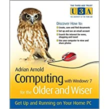Computing with Windows 7 for the Older and Wiser: Get Up and Running on Your Home PC by Adrian Arnold (2010-03-08)