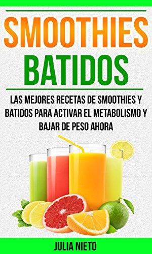 Smoothies-Batidos-Las-Mejores-Recetas-de-Smoothies-y-Batidos-Para-Activar-el-Metabolismo-y-Bajar-de-Peso-Ahora