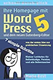 Ihre Homepage mit WordPress 5 und dem neuen Gutenberg-Editor: Von der ersten Idee zur praktischen Umsetzung in 7 simplen Schritten (schnell.durch.blick, Band 1)