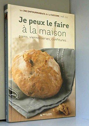COLLECTION LES INCONTOURNABLES DE LA CUISINE VOL.11 / JE PEUX LE FAIRE A LA MAISON Pains, Viennoiseries, Confitures...