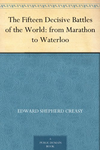 free kindle book The Fifteen Decisive Battles of the World: from Marathon to Waterloo