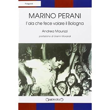 Marino Perani. L'ala Che Fece Volare Il Bologna