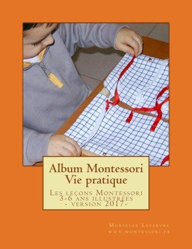 Album Montessori - Vie pratique: Les leçons Montessori illustrées, niveau 3-6 ans