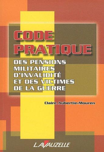 Code pratique des pensions militaires d'invalidité et des victimes de la guerre par Claire Aubertie-Mouren