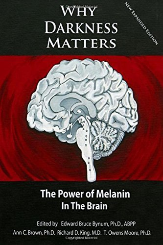 By Dr. Edward Bruce Bynum Ph.D. WHY DARKNESS MATTERS: (New and Improved): The Power of Melanin in the Brain (4th Edition) [Paperback]