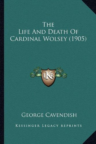 The Life and Death of Cardinal Wolsey (1905) the Life and Death of Cardinal Wolsey (1905)