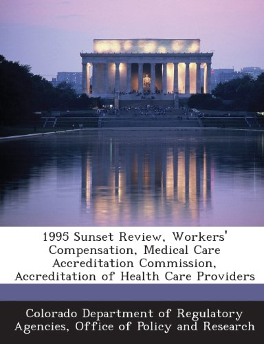 1995 Sunset Review, Workers' Compensation, Medical Care Accreditation Commission, Accreditation of Health Care Providers