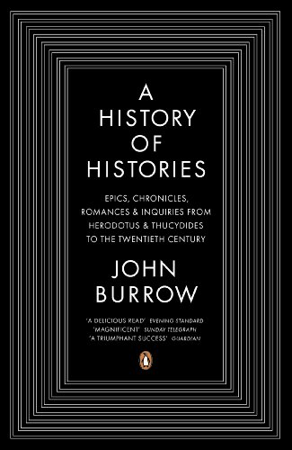 A History of Histories: Epics, Chronicles, Romances and Inquiries from Herodotus and Thucydides to the Twentieth Century