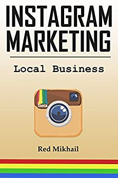 INSTAGRAM MARKETING FOR LOCAL BUSINESS: How to use the power of Instagram to build a powerful brand, reach customers and build a list of repeat buyers (English Edition) di [Mikhail, Red]