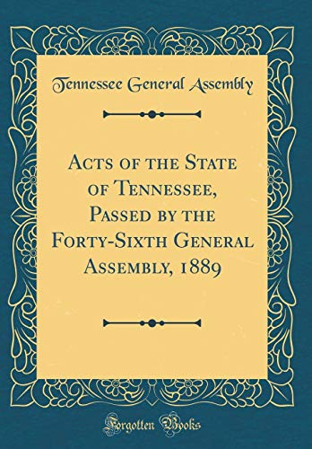 Acts of the State of Tennessee, Passed by the Forty-Sixth General Assembly, 1889 (Classic Reprint) por Tennessee General Assembly