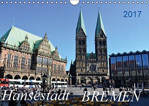 Hansestadt Bremen - 2017 (Wandkalender 2017 DIN A4 quer): Sehenswerte Hansestadt - Bremen an der Weser - mit historischen Denkmälern, Gebäuden und ... (Monatskalender, 14 Seiten) (CALVENDO Orte) (Gebäude-listen)