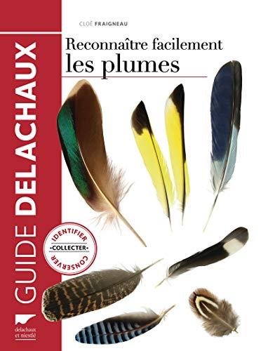 Reconnaître facilement les plumes. Identifier, collecter, conserver par Cloe Fraigneau