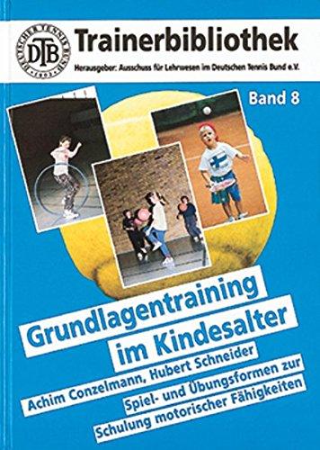 Grundlagentraining im Kindesalter: Spiel- und Übungsformen zur Schulung motorischer Fähigkeiten (Trainerbibliothek, Band 8)