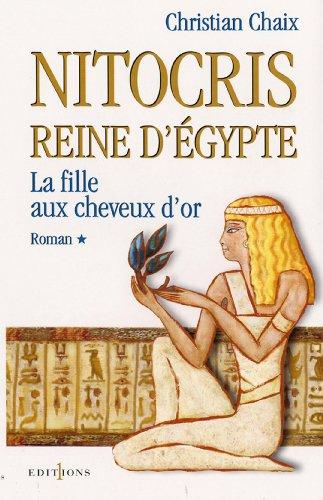 Nitocris Reine D Egypte Ti La Fille Aux Cheveux D Or Editions 1 Grands Romans Historiques