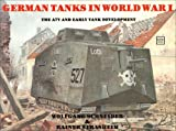 German Tanks in World War I: The A7V and Early Tank Development (Schiffer military history) by Wolfgang Schneider (1990-07-02)