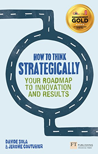 How to Think Strategically:Strategy - Your Roadmap to Innovation and  Results (Financial Times Series)
