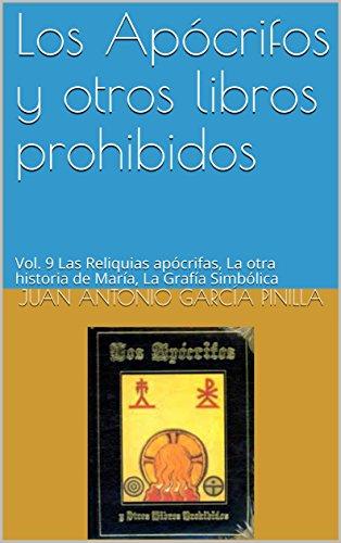 Los Apócrifos y otros libros prohibidos: Vol. 9 Las Reliquias apócrifas, La otra historia de María, La Grafía Simbólica (Libros Ocultos)