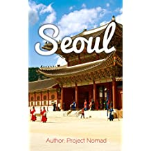 Seoul: A Travel Guide for Your Perfect Seoul Adventure!: Written by Local Korean Travel Expert (Seoul, Seoul Travel Guide, Korea Travel Guide, Travel to Seoul) (English Edition)