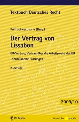 Der Vertrag von Lissabon: EU-Vertrag, Vertrag über die Arbeitsweise der EU - Konsolidierte Fassungen -