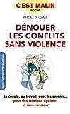 Dénouer les conflits sans violence, c'est malin: En couple, au travail, avec les enfants... pour des relations apaisées et sans rancoeur (French Edition)
