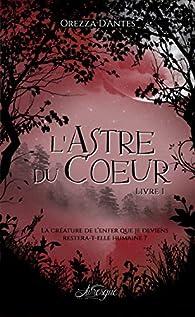 L'Astre du Coeur, livre 1 par Orezza D'Antes