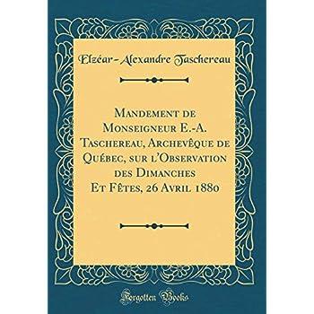 Mandement de Monseigneur E.-A. Taschereau, Archevèque de Québec, Sur l'Observation Des Dimanches Et Fètes, 26 Avril 1880 (Classic Reprint)