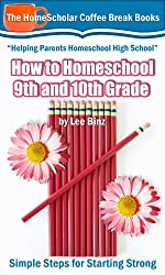 How to Homeschool 9th and 10th Grades: Simple Steps for Starting Strong (The HomeScholar's Coffee Break Book series 28) (English Edition)