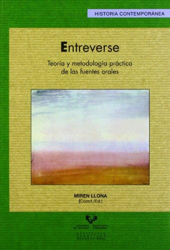 Entreverse. Teoría y metodología práctica de las fuentes orales (Serie Historia Contemporánea) por Miren (coord.) Llona González