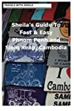 Sheila's Guide to Fast & Easy Phnom Penh and Siem Reap, Cambodia