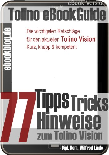 Tolino Vision: 77 Tipps, Tricks, Hinweise und Shortcuts. Die besten Ratschläge zum neuen eBook Reader