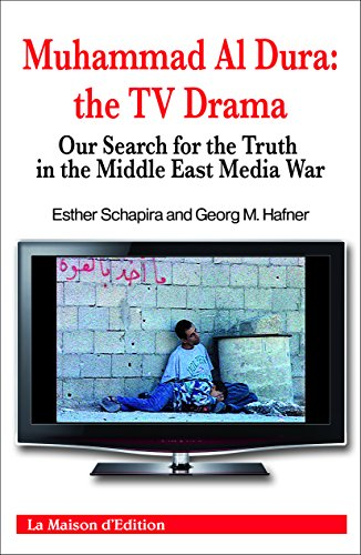 Muhammad Al Dura: the TV Drama - Our Search for the Truth in the Middle-East Media War