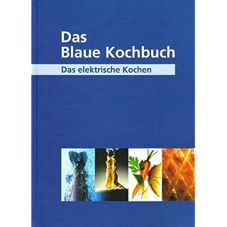 Das Blaue Kochbuch: Das elektrische Kochen. Über 600 Rezepte