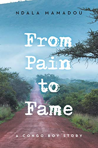 From Pain to Fame: A Congo Boy Story (English Edition)