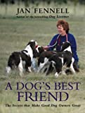 A Dog's Best Friend: The Secrets That Make Good Dog Owners Great by Jan Fennell (2004-08-02) - Jan Fennell