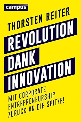 Revolution dank Innovation: Mit Corporate Entrepreneurship zurück an die Spitze! (Corporate Image)