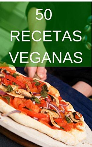 50 Recetas Veganas: Opciones Variadas y Nutritivas para tus Comidas y Postres por Noemí Cervantes