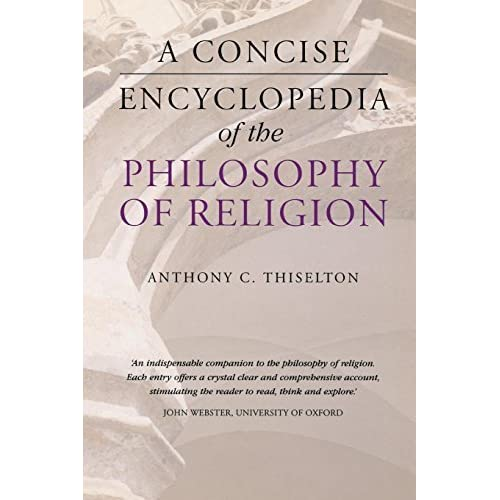 A Concise Encyclopedia of the Philosophy of Religion (Concise Encyclopedias) by Anthony C. Thiselton (2002-10-01)