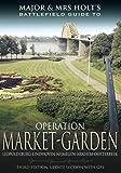 Front cover for the book Major & Mrs Holt's battlefield guide to Market-Garden : Leopoldsburg-Eindhoven-Nijmegen-Arnhem-Oosterbeek by Tonie Holt