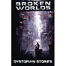 Broken Worlds: Dystopian Stories