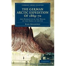 The German Arctic Expedition of 1869–70: And Narrative of the Wreck of the Hansa in the Ice (Cambridge Library Collection - Polar Exploration)