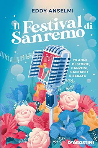 Il festival di Sanremo: 70 anni di storie, canzoni, cantanti e serate (Italian Edition)